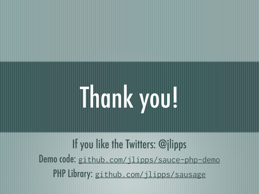 Thank you! If you like the Twitters: @jlipps De...