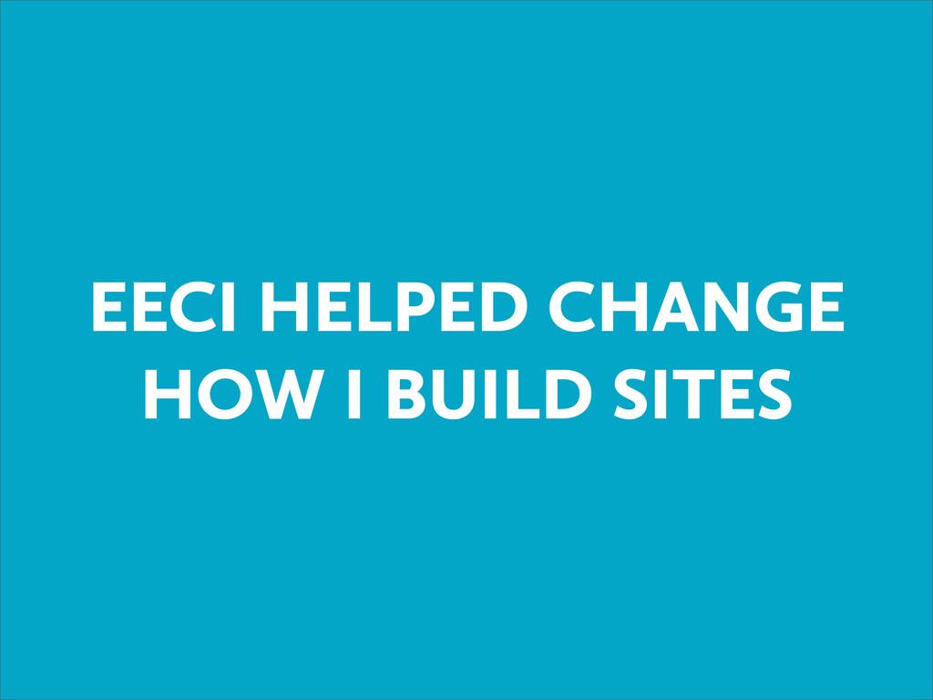 EECI HELPED CHANGE HOW I BUILD SITES