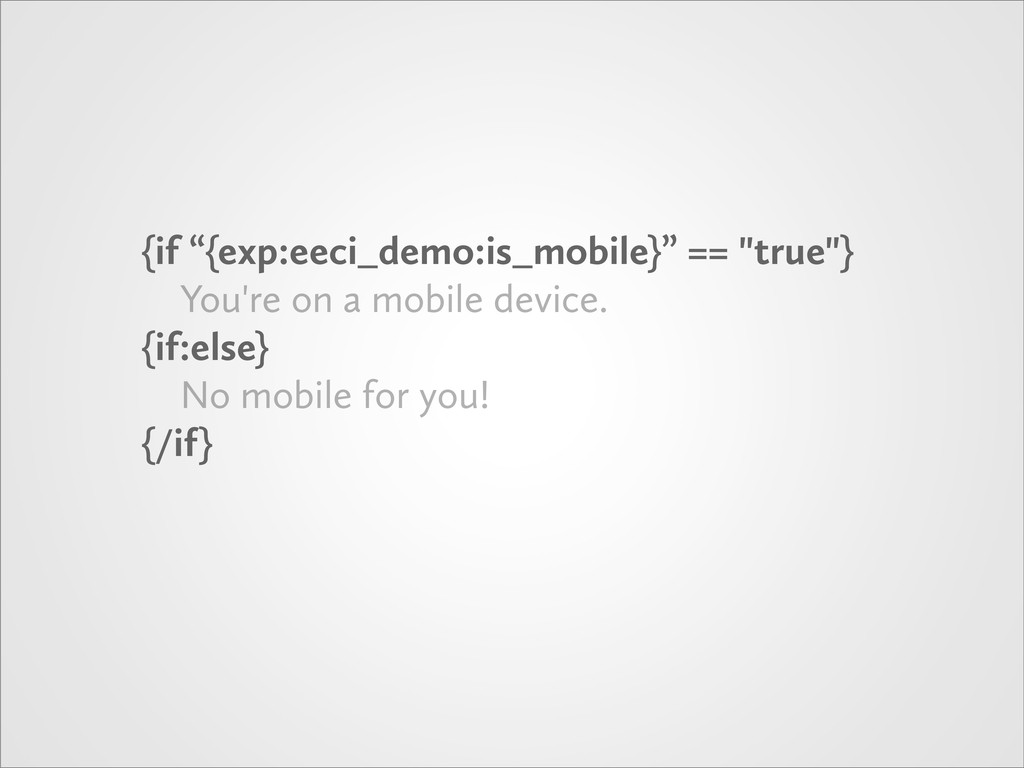 "{if ""{exp:eeci_demo:is_mobile}"" == ""true""} You'..."
