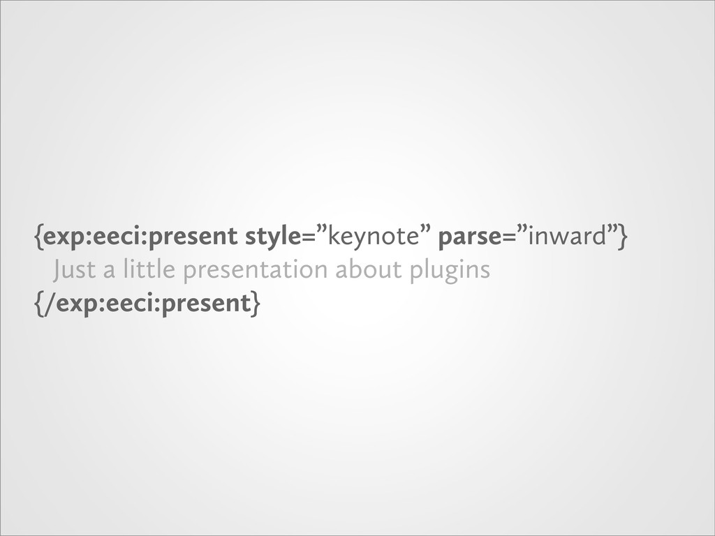 "{exp:eeci:present style=""keynote"" parse=""inward..."