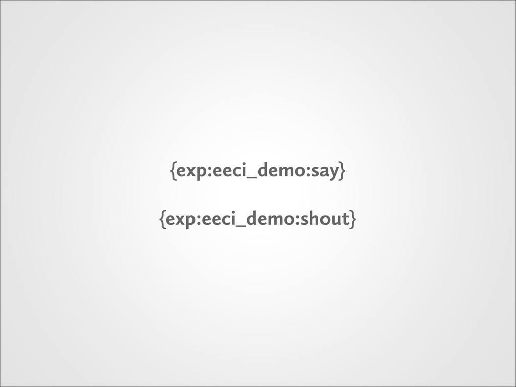 {exp:eeci_demo:say} {exp:eeci_demo:shout}