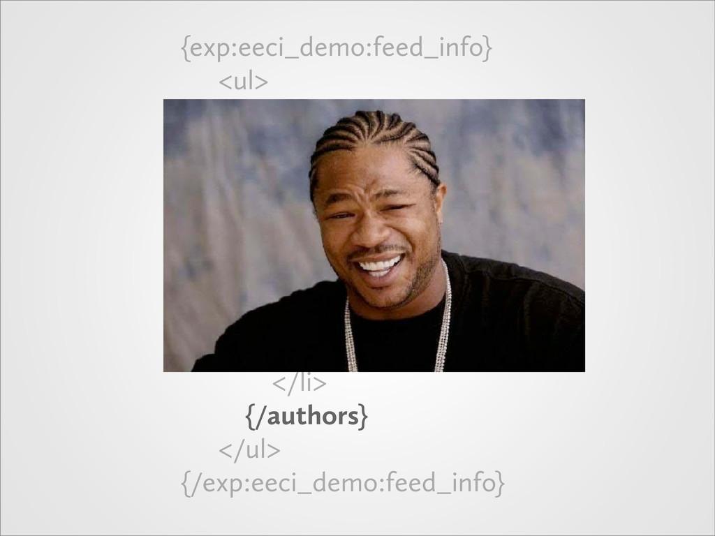 {exp:eeci_demo:feed_info} <ul> {authors} <li> <...