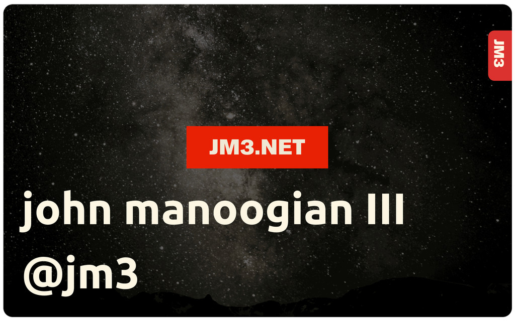 JM3 john manoogian III @jm3 JM3.NET