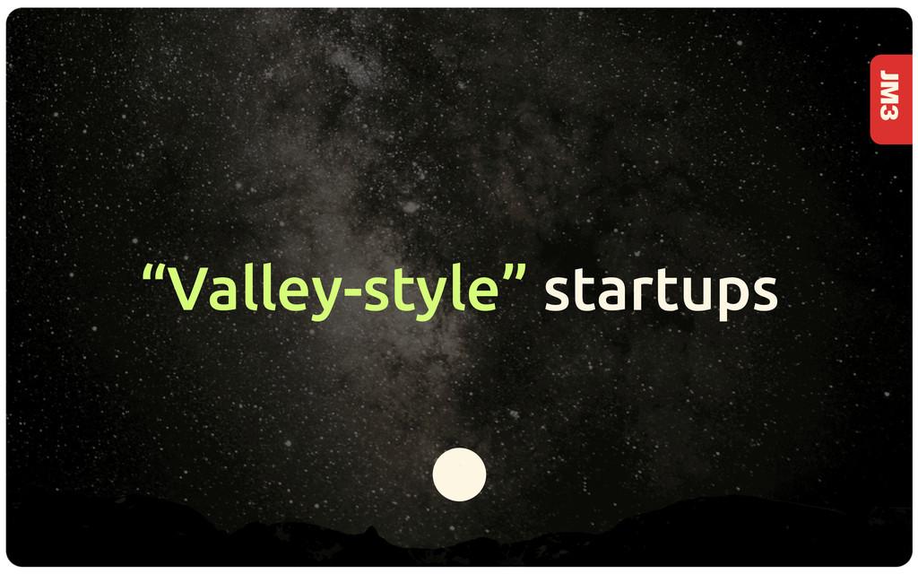 "JM3 ""Valley-style"" startups 4"