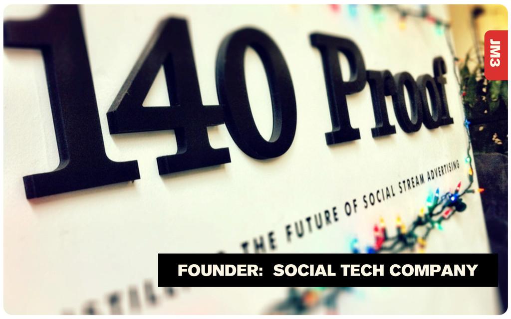 JM3 FOUNDER: SOCIAL TECH COMPANY