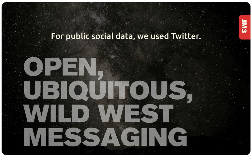 JM3 OPEN, UBIQUITOUS, WILD WEST MESSAGING For p...