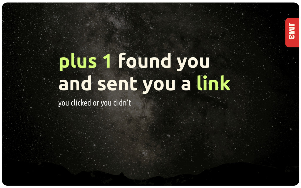 JM3 plus 1 found you and sent you a link you cl...
