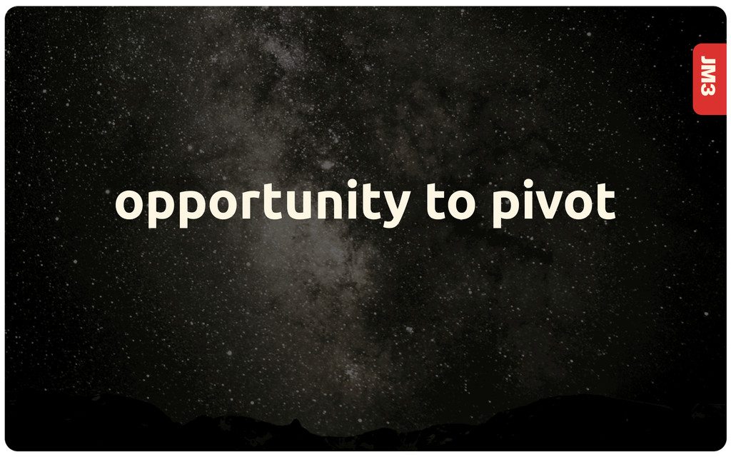 JM3 opportunity to pivot