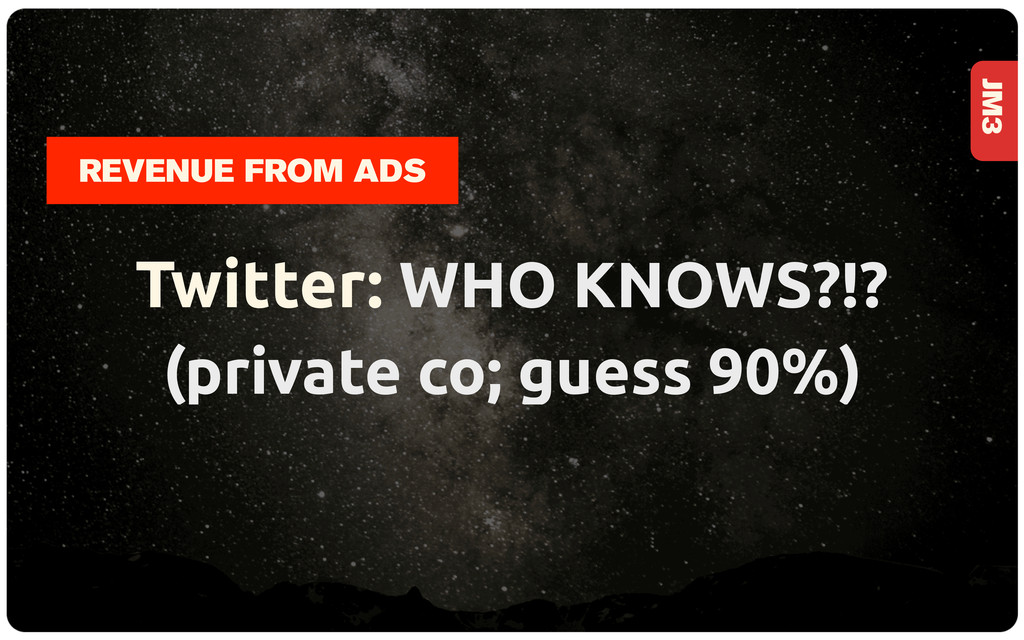 JM3 Twitter: WHO KNOWS?!? (private co; guess 90...