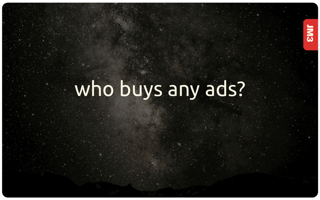 JM3 who buys any ads?