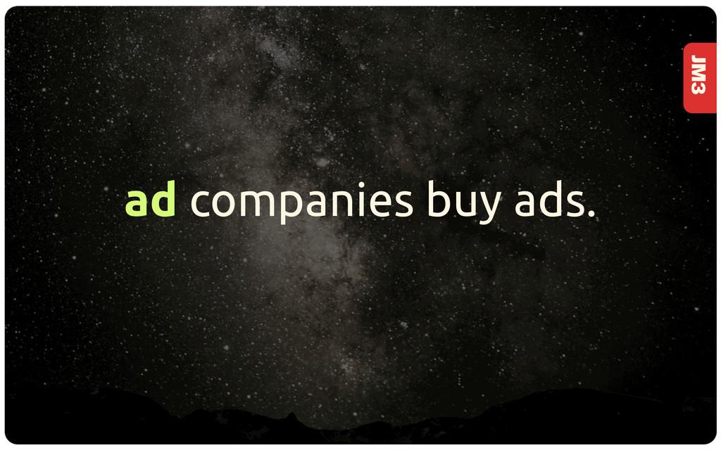 JM3 ad companies buy ads.
