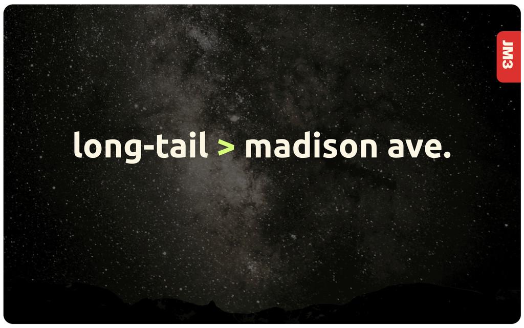 JM3 long-tail > madison ave.