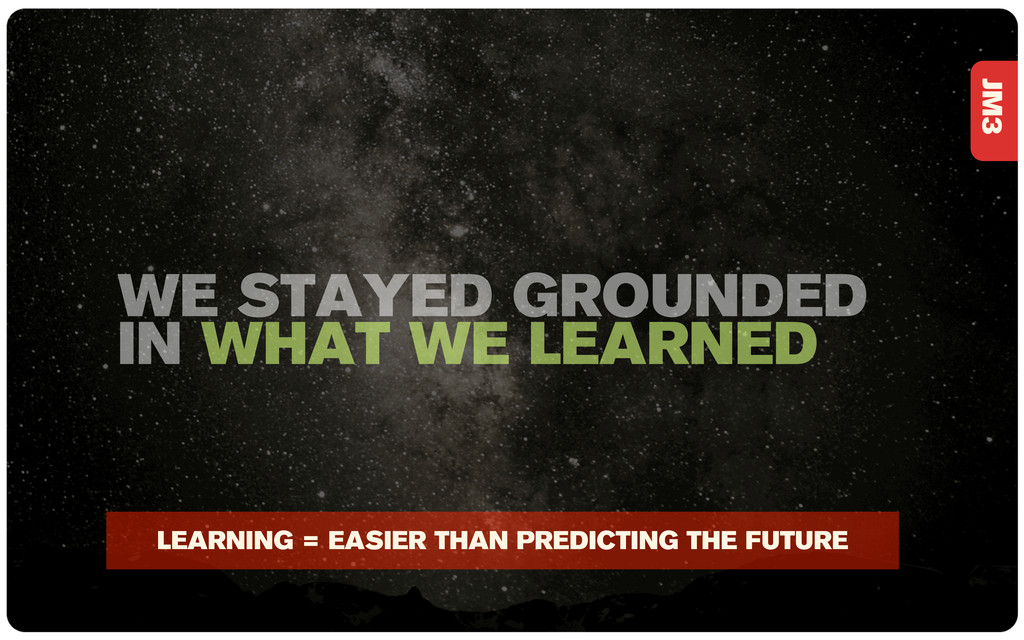 JM3 WE STAYED GROUNDED IN WHAT WE LEARNED LEARN...