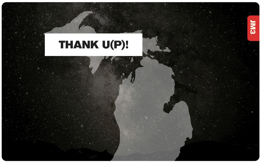 JM3 THANK U(P)!