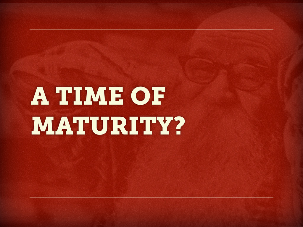 A TIME OF MATURITY?