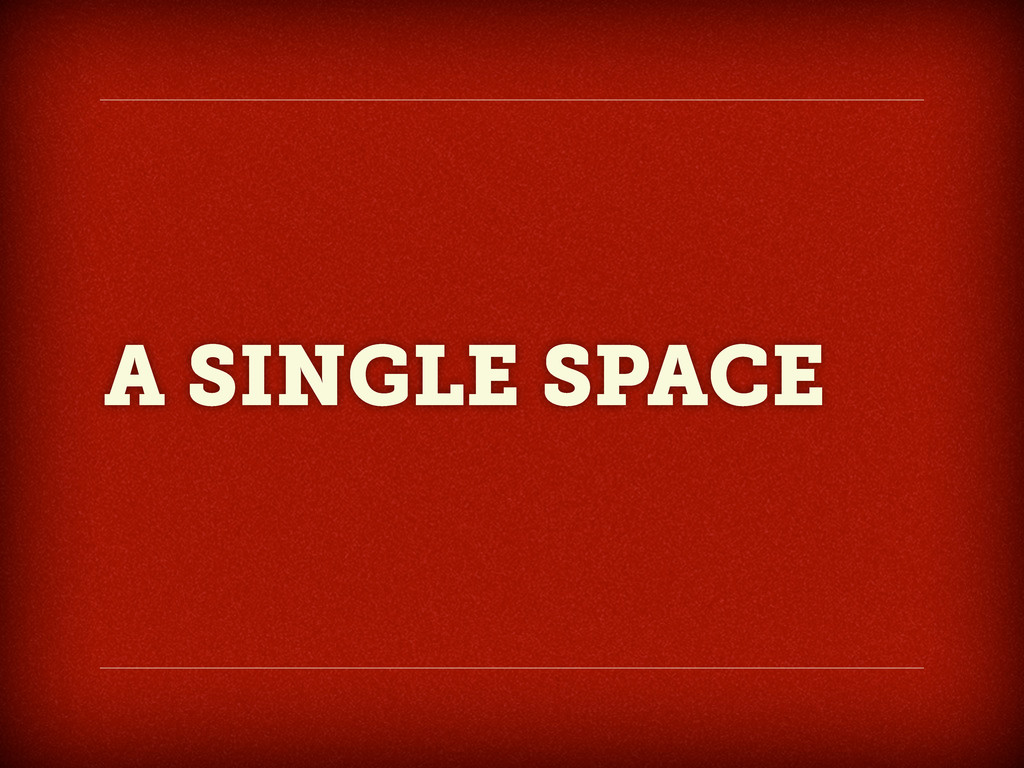 A SINGLE SPACE