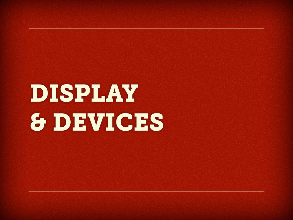 DISPLAY & DEVICES