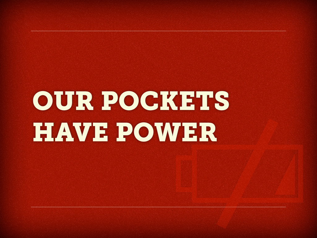 OUR POCKETS HAVE POWER