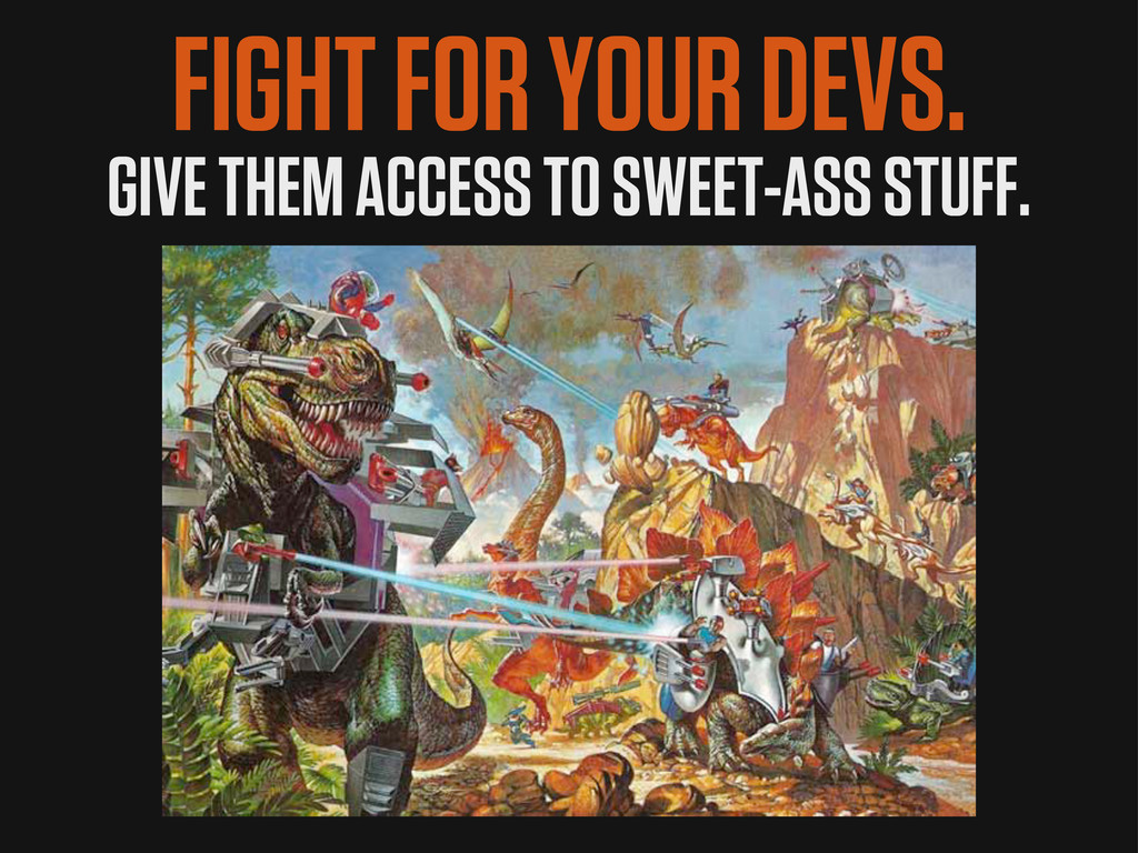 FIGHT FOR YOUR DEVS. GIVE THEM ACCESS TO SWEET-...
