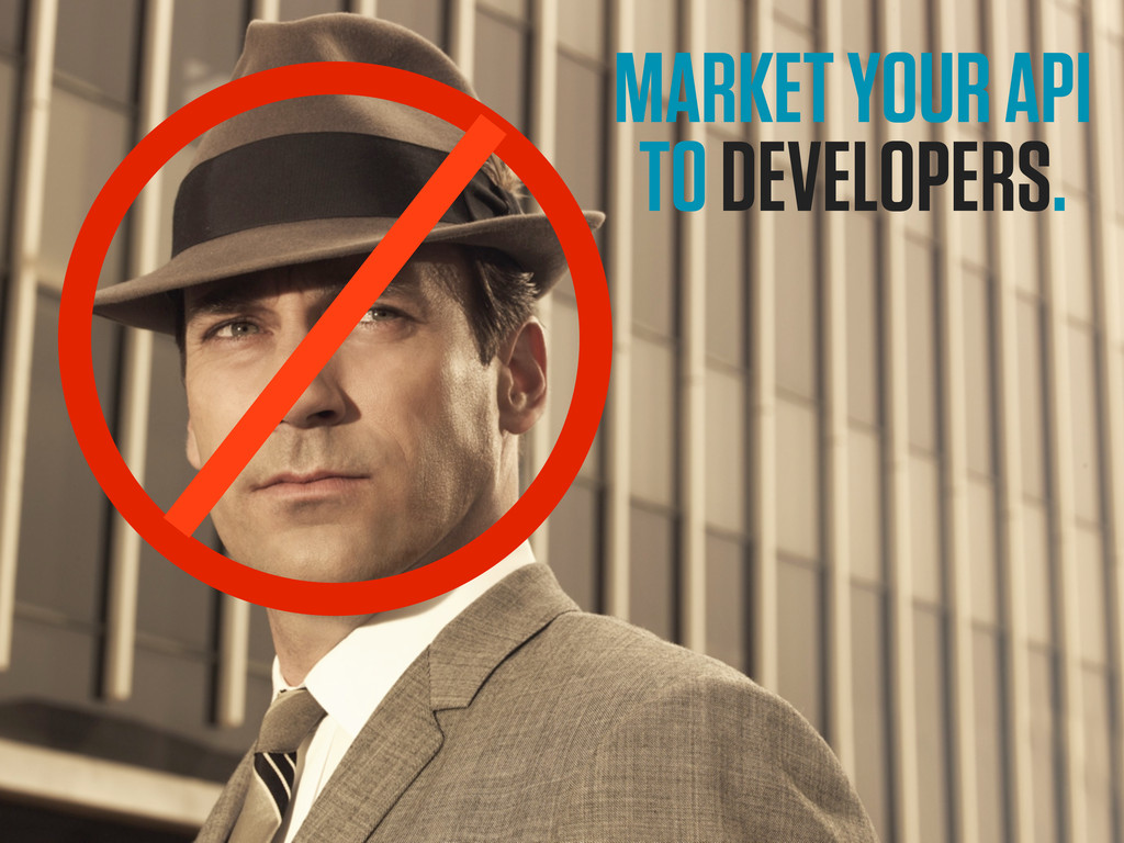 MARKET YOUR API TO DEVELOPERS.