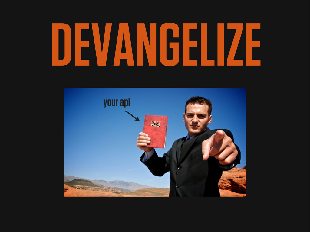 DEVANGELIZE your api
