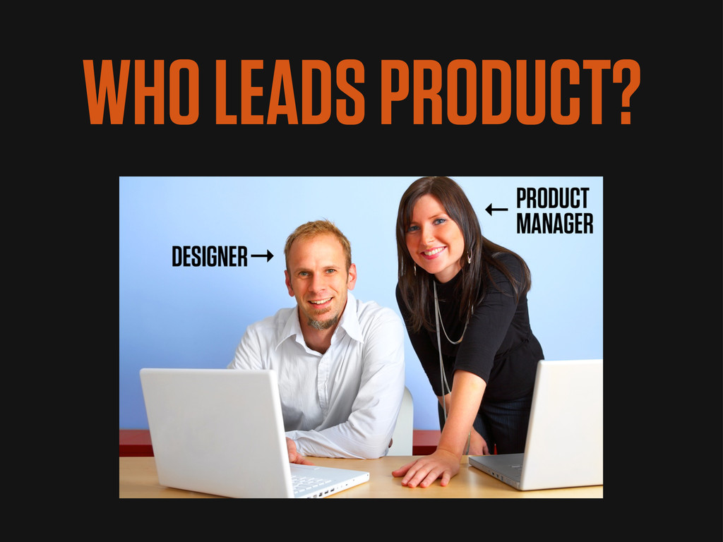 WHO LEADS PRODUCT?
