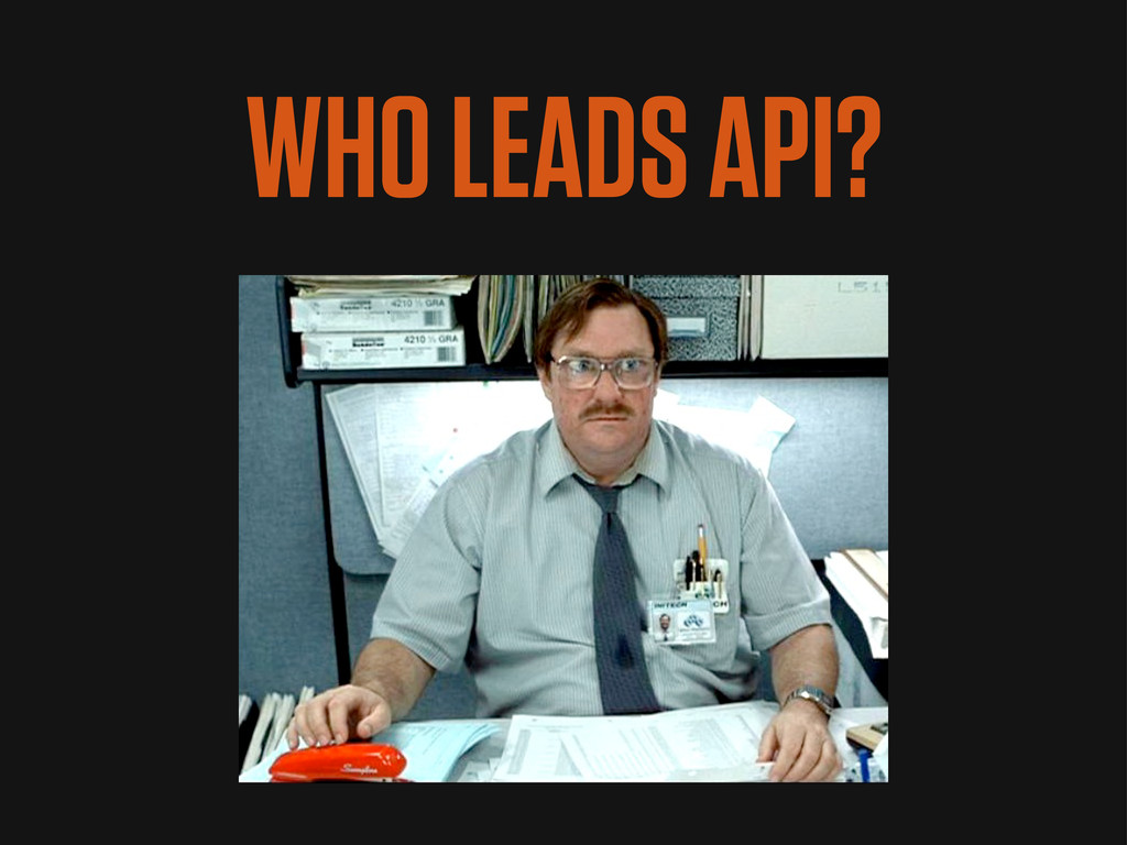 WHO LEADS API?