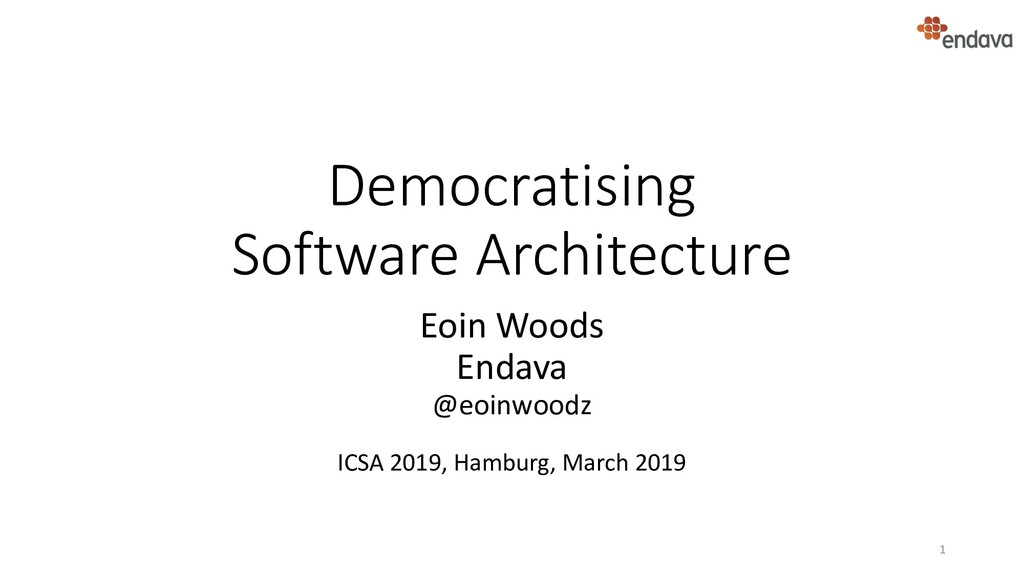 Democratising Software Architecture Eoin Woods ...