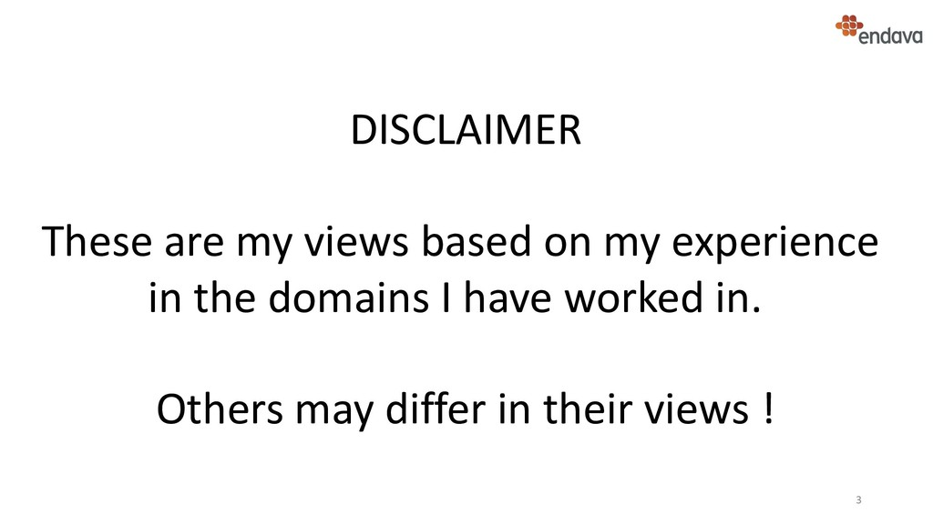 3 DISCLAIMER These are my views based on my exp...