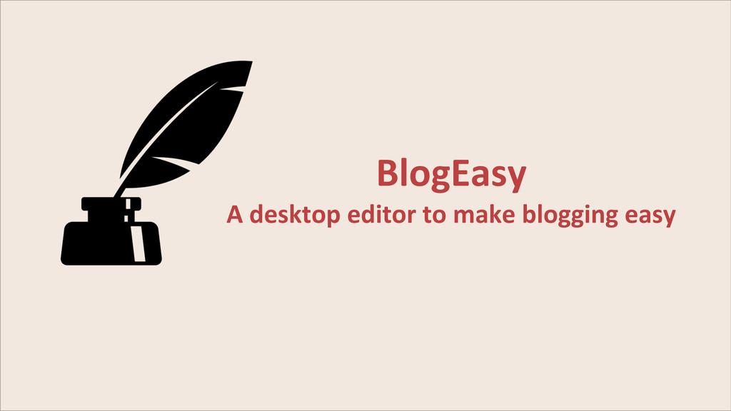 BlogEasy A desktop editor to make...