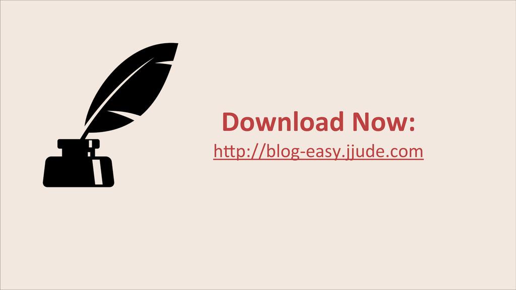 "Download Now:  h""p://blog-‐easy.jjude.com"
