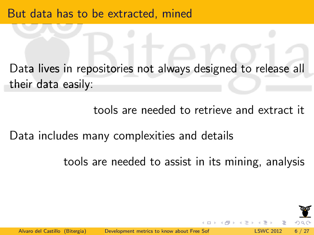 But data has to be extracted, mined Data lives ...