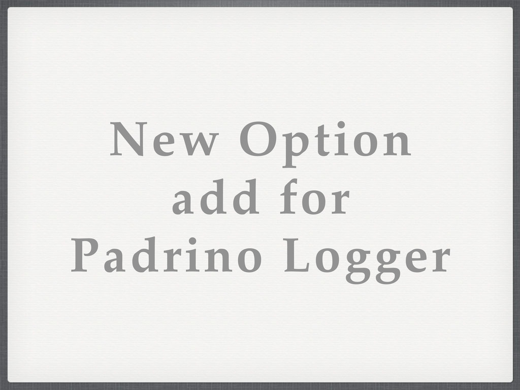 New Option add for Padrino Logger