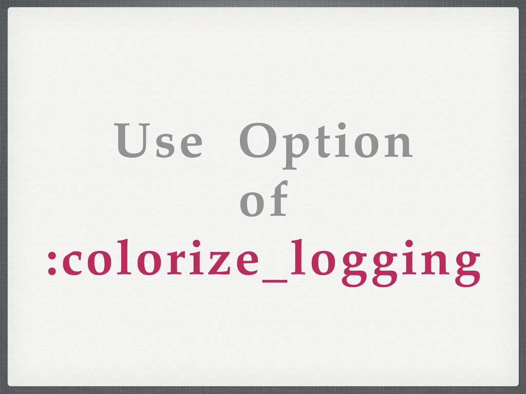 Use Option of :colorize_logging