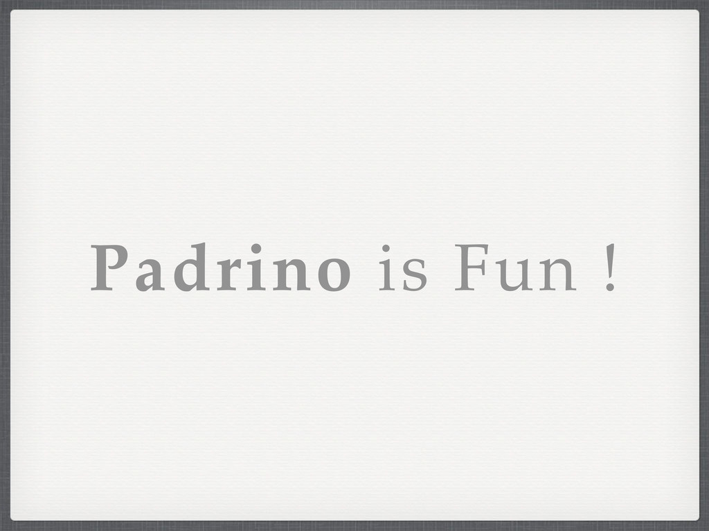 Padrino is Fun !
