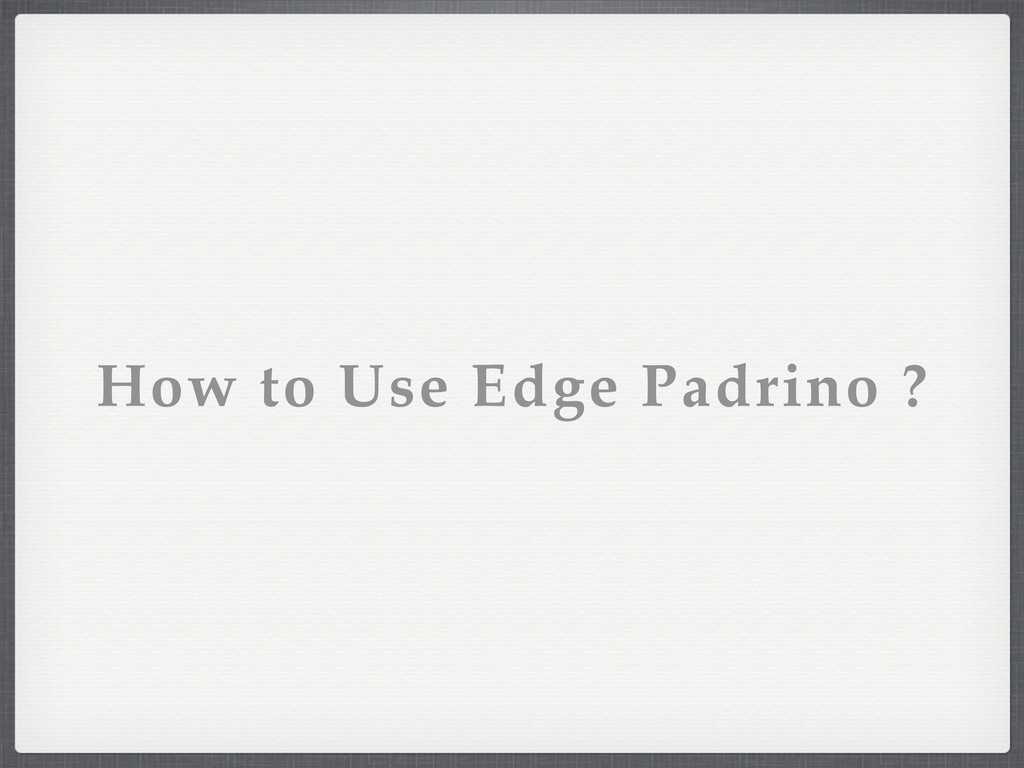 How to Use Edge Padrino ?