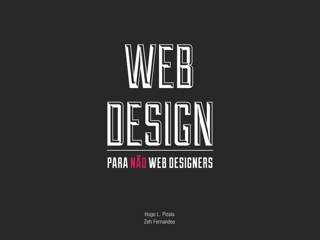 WEB DESIGN PARA NÃO WEB DESIGNERS Hugo L. Pizai...