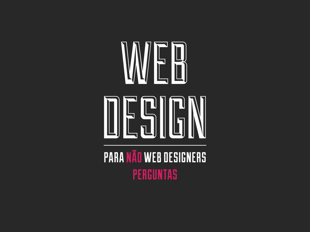 WEB DESIGN PARA NÃO WEB DESIGNERS PERGUNTAS