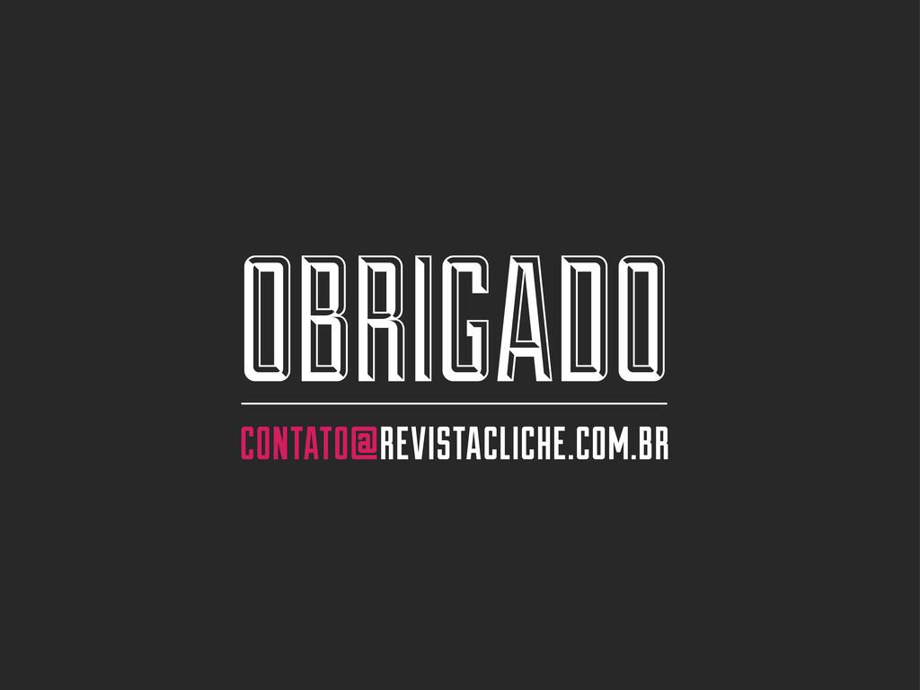 OBRIGADO CONTATO@REVISTACLICHE.COM.BR
