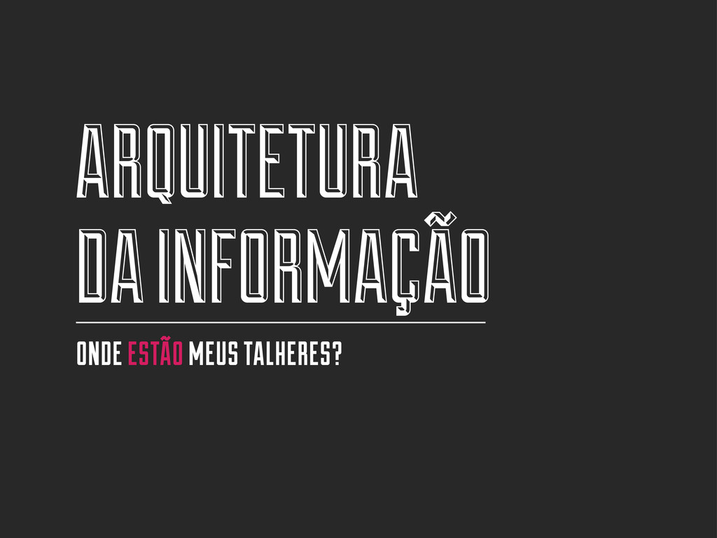 ARQUITETURA DA INFORMAÇÃO ONDE ESTÃO MEUS TALHE...