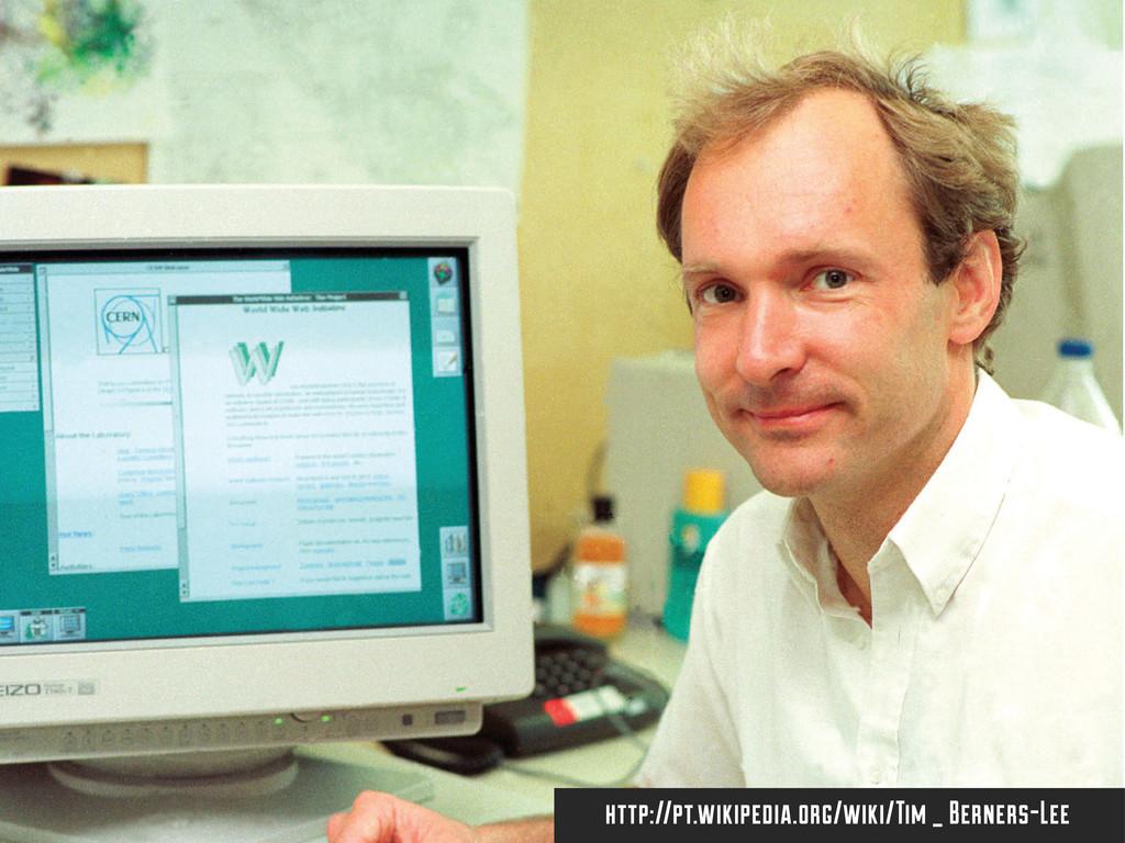 http://pt.wikipedia.org/wiki/Tim _ Berners-Lee