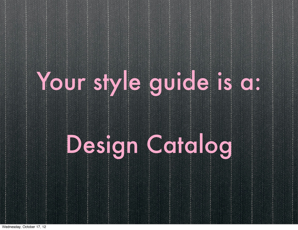 Your style guide is a: Design Catalog Wednesday...