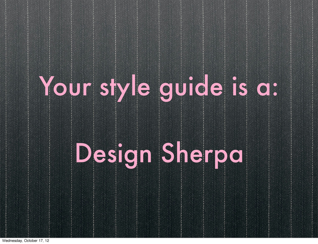 Your style guide is a: Design Sherpa Wednesday,...