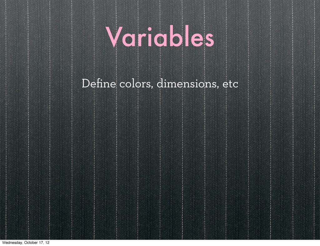 Variables Define colors, dimensions, etc Wednesd...