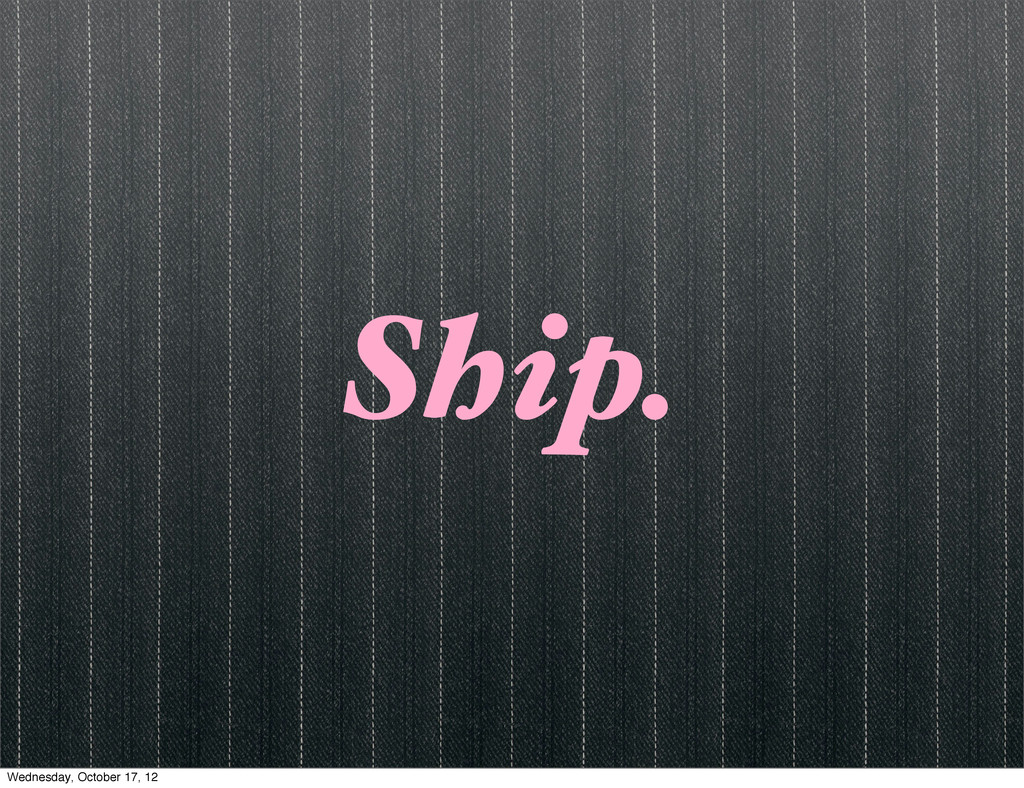 Ship. Wednesday, October 17, 12