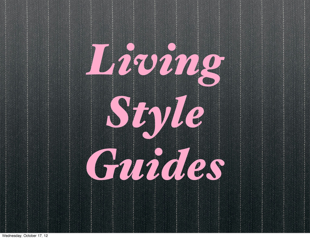 Living Style Guides Wednesday, October 17, 12