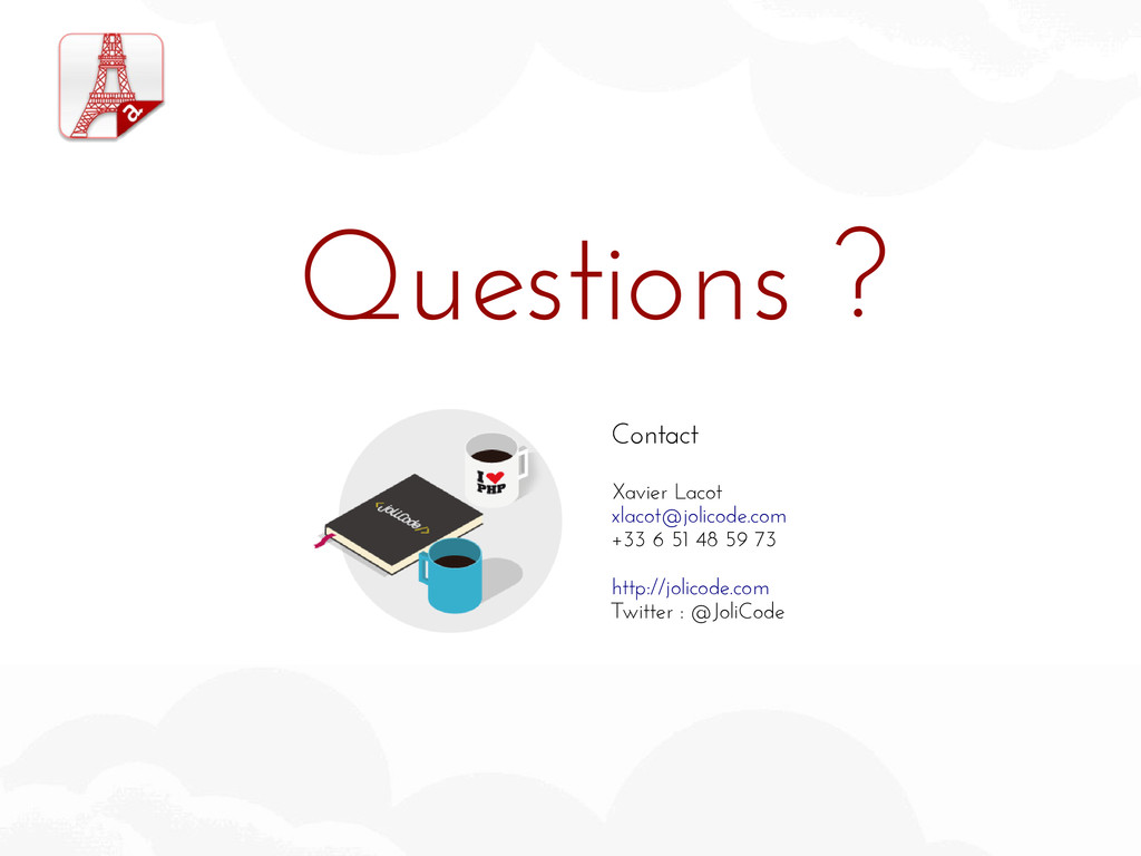 Questions ? Contact Xavier Lacot xlacot@jolicod...