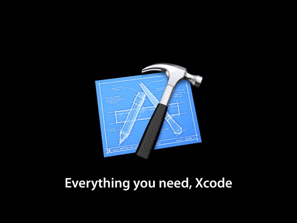 Everything you need, Xcode