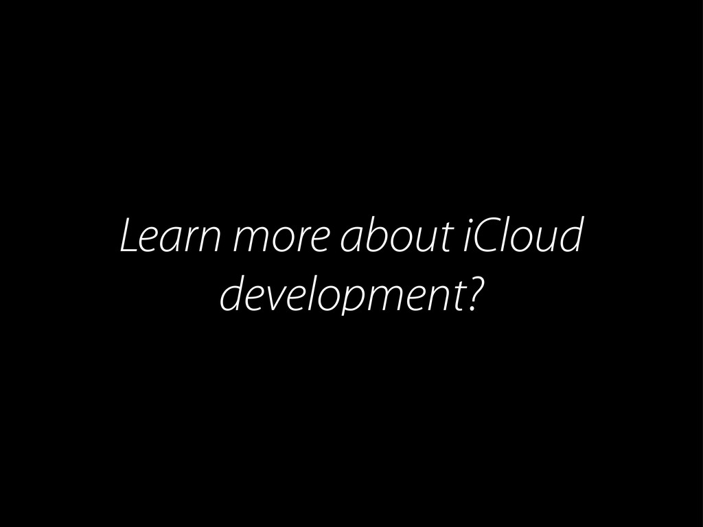 Learn more about iCloud development?