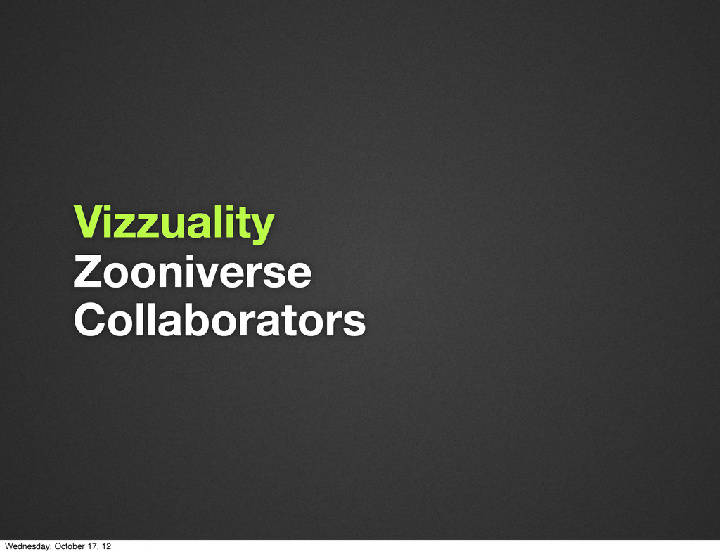 Vizzuality Zooniverse Collaborators Wednesday, ...